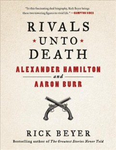 Rivals unto death : Alexander Hammilton and Aaron Burr cover image
