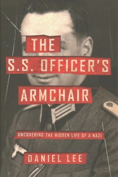 The S.S. officer's armchair : uncovering the hidden life of a Nazi cover image
