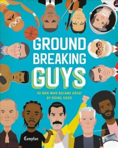 Groundbreaking guys : 40 men who became great by doing good cover image