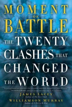 Moment of battle : the twenty clashes that changed the world cover image