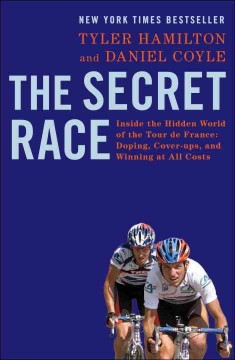 The secret race : inside the hidden world of the Tour de France : doping, cover-ups, and winning at all costs cover image