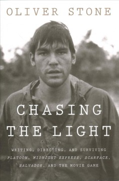Chasing the light : writing, directing, and surviving Platoon, Midnight express, Scarface, Salvador, and the movie game cover image