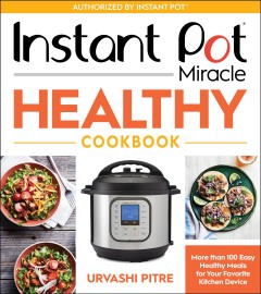 Instant Pot miracle healthy cookbook : more than 100 easy healthy meals for your favorite kitchen device cover image
