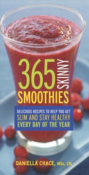365 skinny smoothies : delicious recipes to help you get slim and stay healthy every day of the year cover image