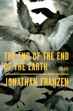 The end of the end of the earth : essays cover image