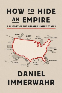 How to hide an empire : a history of the greater United States cover image