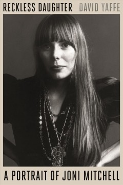 Reckless daughter : a portrait of Joni Mitchell cover image