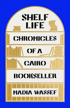 Shelf life : chronicles of a Cairo bookseller cover image