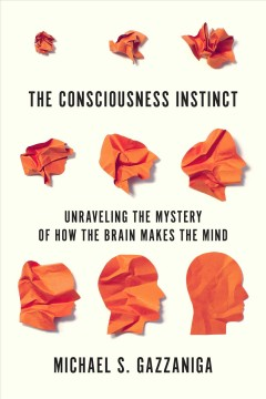 The consciousness instinct : unraveling the mystery of how the brain makes the mind cover image