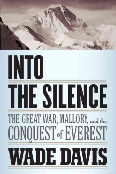 Into the silence : the Great War, Mallory, and the conquest of Everest cover image