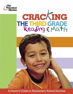 Cracking the 3rd grade. Reading & math : a parent's guide to helping your child excel in school cover image