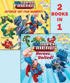 DC super friends. Heroes united ; Attack of the robot cover image