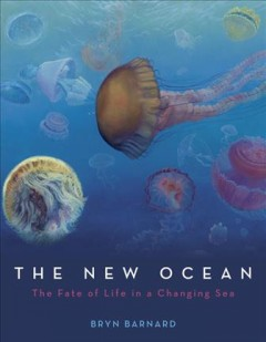 The new ocean : the fate of life in a changing sea cover image