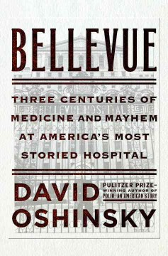 Bellevue : three centuries of medicine and mayhem at America's most storied hospital cover image