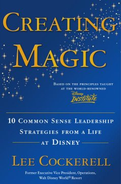 Creating magic : 10 common sense leadership strategies from a life at Disney cover image