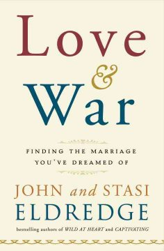 Love and war : finding the marriage you've dreamed of cover image