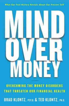 Mind over money : overcoming the money disorders that threaten our financial health cover image
