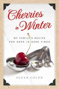 Cherries in winter : my family's recipe for hope in hard times cover image