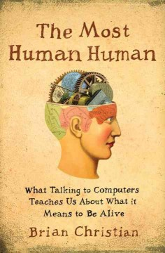 The most human human : what talking with computers teaches us about what it means to be alive cover image