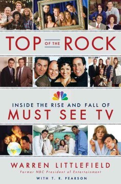 Top of the rock : the rise and fall of must-see TV : an oral history cover image