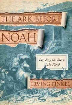 The Ark before Noah : decoding the story of the flood cover image