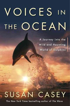 Voices in the ocean : a journey into the wild and haunting world of dolphins cover image
