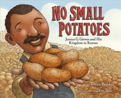 No small potatoes : Junius G. Groves and his kingdom in Kansas cover image