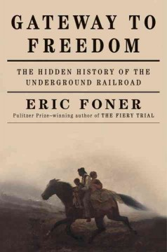 Gateway to freedom : the hidden history of the underground railroad cover image