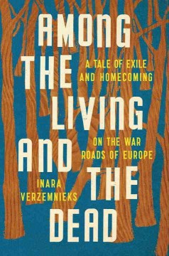 Among the living and the dead : a tale of exile and homecoming on the war roads of Europe cover image