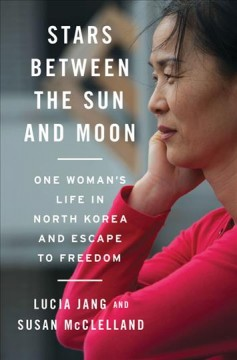 Stars between the sun and moon : one woman's life in North Korea and escape to freedom cover image