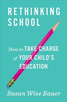 Rethinking school : how to take charge of your child's education cover image