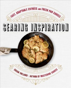 Searing inspiration : fast, adaptable entrees and fresh pan sauces cover image
