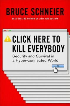 Click here to kill everybody : security and survival in a hyper-connected world cover image