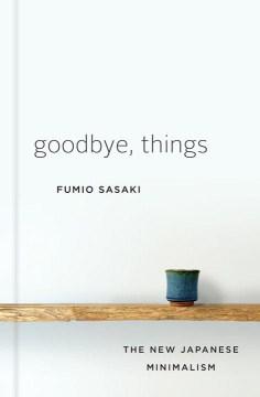 Goodbye, things : the new Japanese minimalism cover image