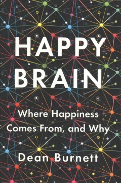 Happy brain : where happiness comes from, and why cover image