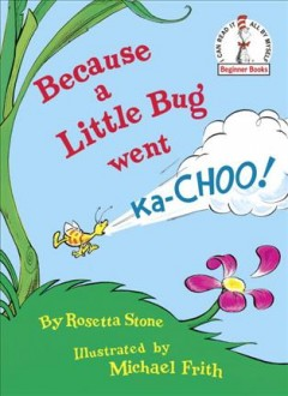 Because a little bug went ka-choo! cover image