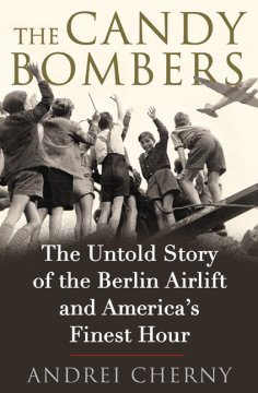 The candy bombers : the untold story of the Berlin Airlift and America's finest hour cover image