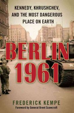 Berlin 1961 : Kennedy, Khrushchev, and the most dangerous place on earth cover image