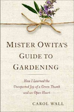 Mister Owita's guide to gardening : how I learned the unexpected joy of a green thumb and an open heart cover image