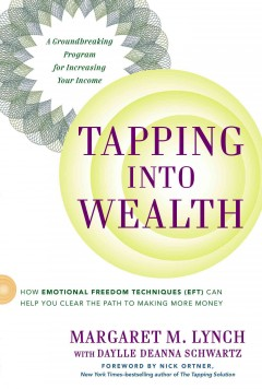 Tapping into wealth : how emotional freedom techniques (EFT) can help you clear the path to making more money cover image
