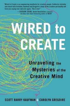 Wired to create : unraveling the mysteries of the creative mind cover image
