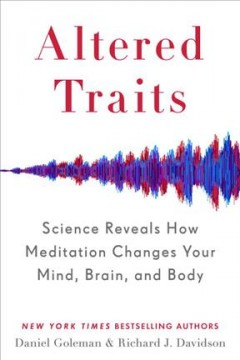 Altered traits : science reveals how meditation changes your mind, brain, and body cover image