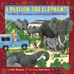 A passion for elephants : the real life adventure of field scientist Cynthia Moss cover image