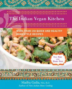 The Indian vegan kitchen : more than 150 quick and healthy homestyle recipes cover image