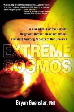 Extreme cosmos : a guided tour of the fastest, brightest, hottest, heaviest, oldest, and most amazing aspects of our universe cover image
