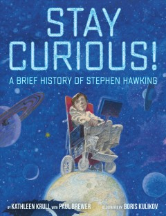 Stay curious! : a brief history of Stephen Hawking cover image