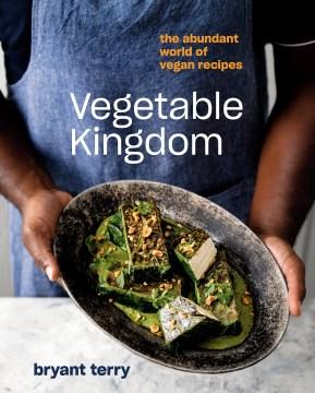 Vegetable kingdom : the abundant world of vegan recipes cover image