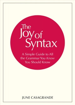 The joy of syntax : a simple guide to all the grammar you know you should know cover image