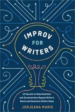 Improv for writers : 10 secrets to help novelists and screenwriters bypass writer's block and generate infinite ideas cover image