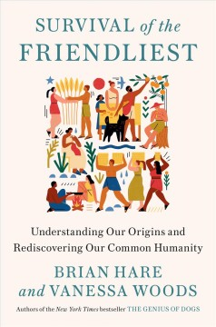 Survival of the friendliest : / understanding our origins and rediscovering our common humanity cover image